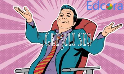 10 Greșeli SEO care te rețin de La succes în mediul online